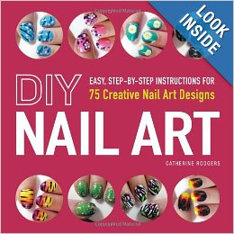 DIY Nail Art: Easy, Step-by-Step Instructions for 75 Creative Nail Art Designs book