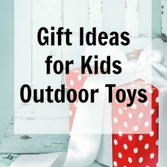 Gift Ideas for Kids - Outdoor Toys