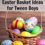 Cool Easter Basket Ideas for Tween Boys