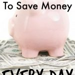 Quick and Easy Ways To Save Money Every Day