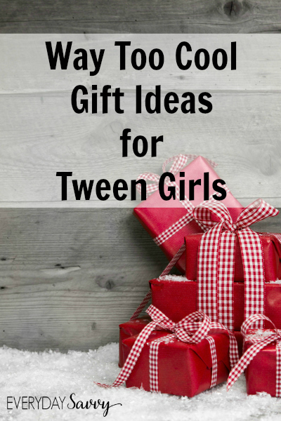 Way Too Cool Gift Ideas For Tween Girls Everyday Savvy