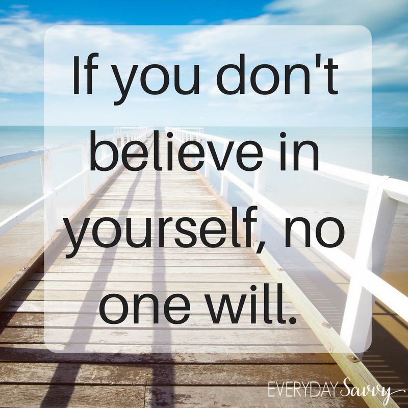 quote - if you don't believe in yourself no one else will