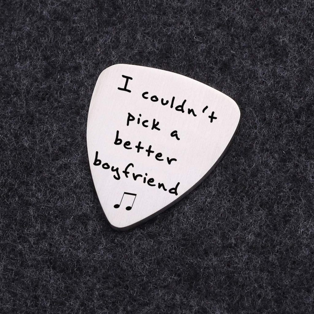 guitar pick that says I couldn't pick a better boyfriend