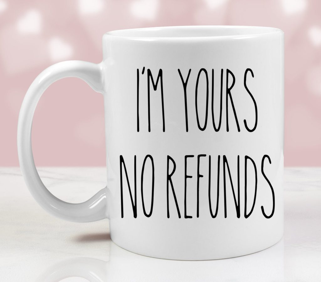 mug that says I'm Yours No refunds